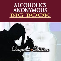 Alcoholics Anonymous– Big Book - Alcoholics Anonymous