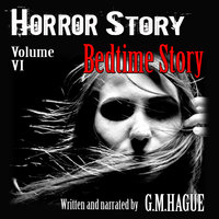 Horror Story Volume VI: Bedtime Story - G.M.Hague