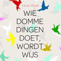 Wie domme dingen doet wordt wijs - Lisette Thooft