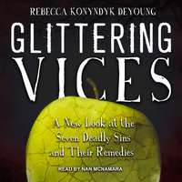 Glittering Vices: A New Look at the Seven Deadly Sins and Their Remedies - Rebecca Konyndyk DeYoung