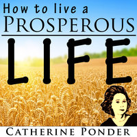 How to Live a Prosperous Life - Catherine Ponder