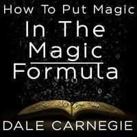 How to Put Magic in the Magic Formula - Dale Carnegie