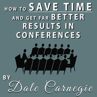 How to Save Time and Get Far Better Results in Conferences - Dale Carnegie