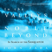 In the Valleys of the Noble Beyond: In Search of the Sasquatch - John Zada