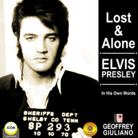 Lost & Alone: Elvis Presley in His Own Words - Geoffrey Giuliano