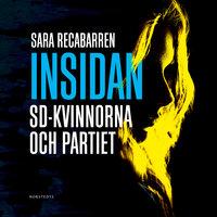 Insidan : SD-kvinnorna och partiet - Sara Recabarren
