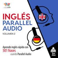 Inglés Parallel Audio – Aprende inglés rápido con 501 frases usando Parallel Audio - Volumen 2 - Lingo Jump