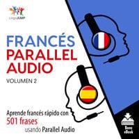 Francés Parallel Audio – Aprende francés rápido con 501 frases usando Parallel Audio - Volumen 2 - Lingo Jump