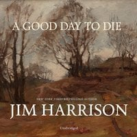 A Good Day to Die - Jim Harrison