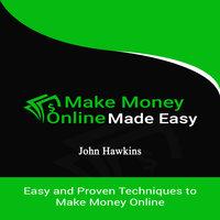 Make Money Online Made Easy - John Hawkins