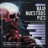 Bajo nuestros pies - Francisco Javier Olmedo Vázquez