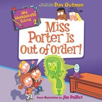 My Weirder-est School #2: Miss Porter Is Out of Order! - Dan Gutman