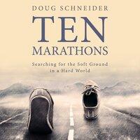 Ten Marathons - Doug Schneider