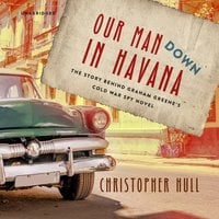 Our Man Down in Havana - Christopher Hull