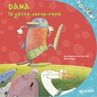 Dana, la gatta-corvo-rana - Liza Rebecca Van Der Peijl
