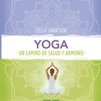 Yoga. Un camino de salud y armonía - Stella Ianantuoni