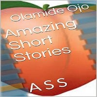 Amazing Short Stories: A S S - Olamide Ojo