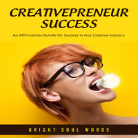 Creativepreneur Success: An Affirmations Bundle for Success in Any Creative Industry - Bright Soul Words