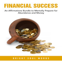 Financial Success: An Affirmations Bundle to Mentally Prepare for Abundance and Money - Bright Soul Words