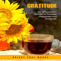 Gratitude: An Affirmations Bundle to Increase Happiness and Gratitude - Bright Soul Words