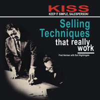KISS: Keep It Simple, Salesperson– Selling Techniques That Really Work - Earl Nightingale,Fred Herman