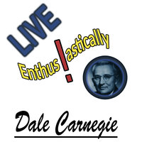 Live Enthusiastically - Dale Carnegie