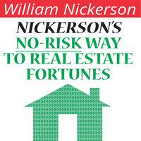 Nickerson's No-Risk Way to Real Estate Fortunes - William Nickerson