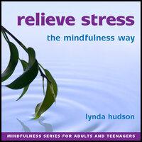 Relieve Stress: The Mindfulness Way - Lynda Hudson