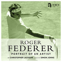 Roger Federer: Portrait of an Artist - Christopher Jackson