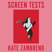 Screen Tests - Kate Zambreno