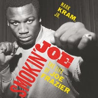 Smokin' Joe: The Life of Joe Frazier - Mark Kram Jr.