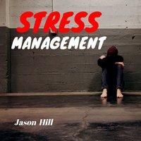 Stress Management - Jason Hill