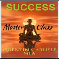 Success Master Class - Quentin Carlisle (MBA)