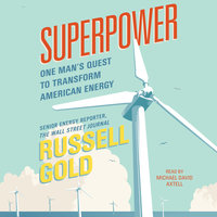 Superpower: One Man's Quest to Transform American Energy - Russell Gold