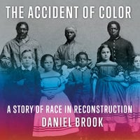 The Accident of Color: A Story of Race in Reconstruction - Daniel Brook