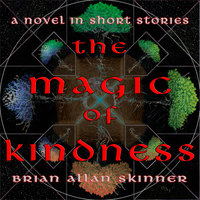 The Magic of Kindness: A Novel in Short Stories - Brian Skinner