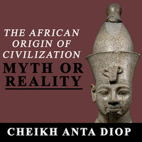The African Origin of Civilization– Myth or Reality - Cheikh Anta Diop
