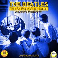 The Beatles: The Sir Frank Crisp Tapes– An Audio Biography - Jagannatha Dasa