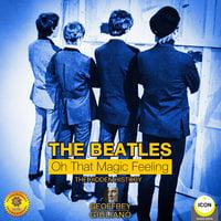 The Beatles: Oh That Magic Feeling - Geoffrey Giuliano