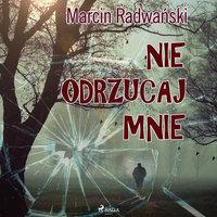 Nie odrzucaj mnie - Marcin Radwański