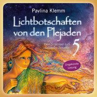 Lichtbotschaften von den Plejaden - Band 5: Dein Schlüssel zum Goldenen Zeitalter - Pavlina Klemm