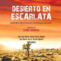 Desierto en escarlata - Cuentos criminales de Ciudad Juárez - Colectivo Zurdo Mendieta