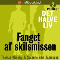 Det halve liv - Episode 2 - Fanget af skilsmissen - Susanne Ziba Asmussen, Thomas Klinkby