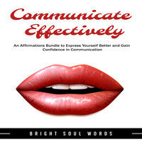Communicate Effectively: An Affirmations Bundle to Express Yourself Better and Gain Confidence in Communication - Bright Soul Words