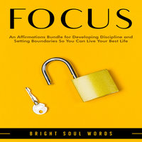 Focus: An Affirmations Bundle for Developing Discipline and Setting Boundaries So You Can Live Your Best Life - Bright Soul Words