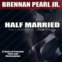 Half Married, Half Separated, Half Crazy - Brennan Pearl Jr.