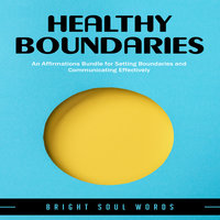 Healthy Boundaries: An Affirmations Bundle for Setting Boundaries and Communicating Effectively - Bright Soul Words