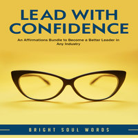 Lead with Confidence: An Affirmations Bundle to Become a Better Leader in Any Industry - Bright Soul Words