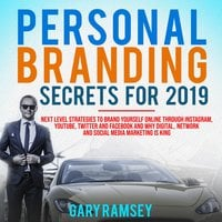 Personal Branding Secrets For 2019: Next Level Strategies to Brand Yourself Online Through Instagram, YouTube, Twitter, and Facebook And Why Digital, Network, and Social Media Marketing is King - Gary Ramsey