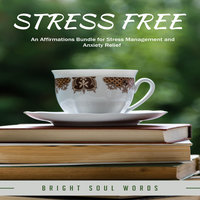 Stress Free: An Affirmations Bundle for Stress Management and Anxiety Relief - Bright Soul Words